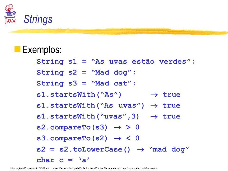Introdução à Programação OO Usando Java - Desenvolvido pela Profa. Luciana Porcher Nedel e alterado pela Profa. Isabel Harb Manssour Exemplos: String