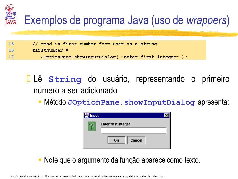 Introdução à Programação OO Usando Java - Desenvolvido pela Profa. Luciana Porcher Nedel e alterado pela Profa. Isabel Harb Manssour Exemplos de progr