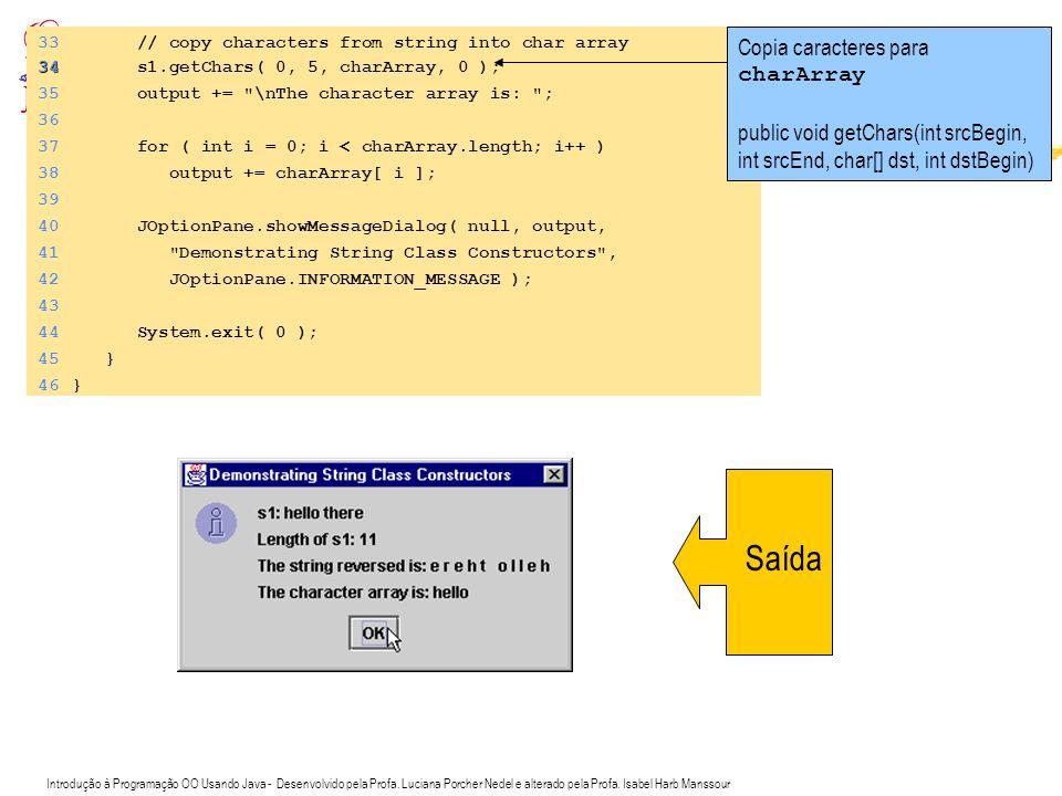 Introdução à Programação OO Usando Java - Desenvolvido pela Profa. Luciana Porcher Nedel e alterado pela Profa. Isabel Harb Manssour 33 // copy charac