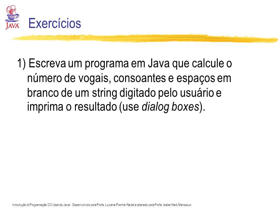 Introdução à Programação OO Usando Java - Desenvolvido pela Profa. Luciana Porcher Nedel e alterado pela Profa. Isabel Harb Manssour Exercícios 1) Esc