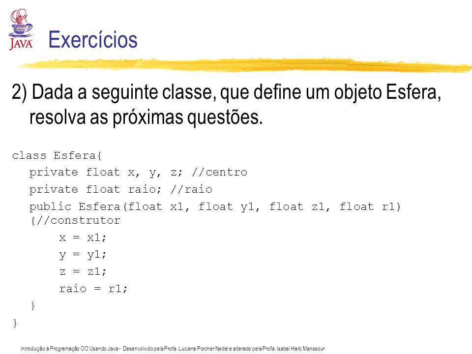 Introdução à Programação OO Usando Java - Desenvolvido pela Profa. Luciana Porcher Nedel e alterado pela Profa. Isabel Harb Manssour Exercícios 2) Dad