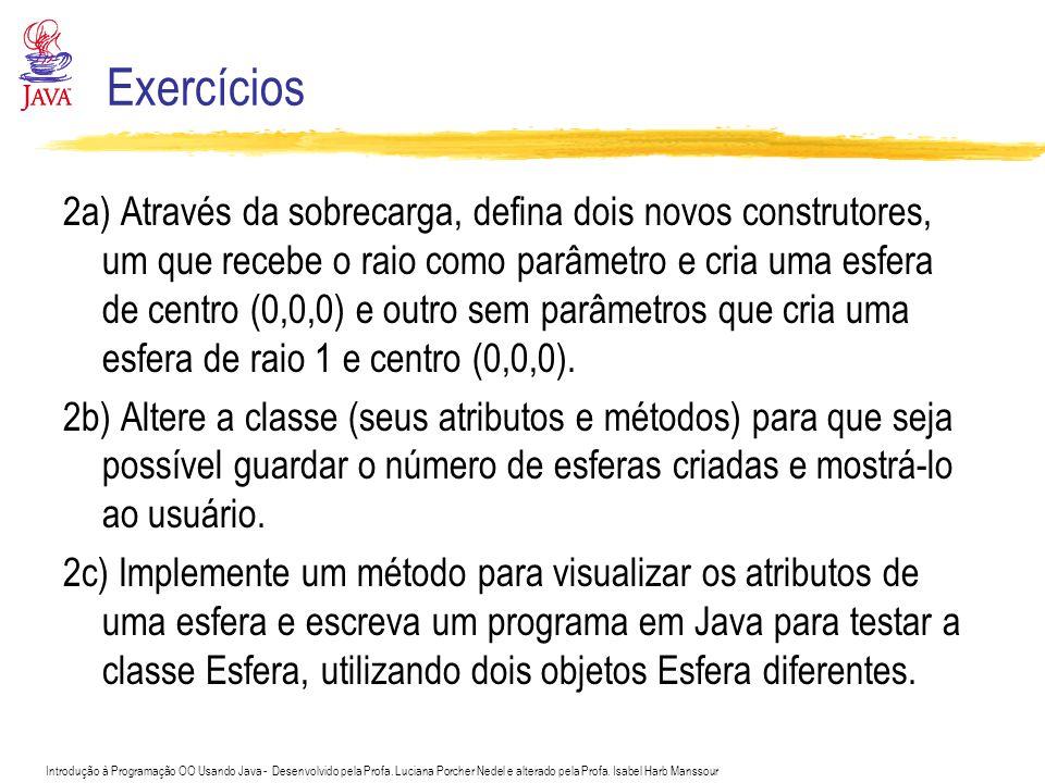 Introdução à Programação OO Usando Java - Desenvolvido pela Profa. Luciana Porcher Nedel e alterado pela Profa. Isabel Harb Manssour Exercícios 2a) At