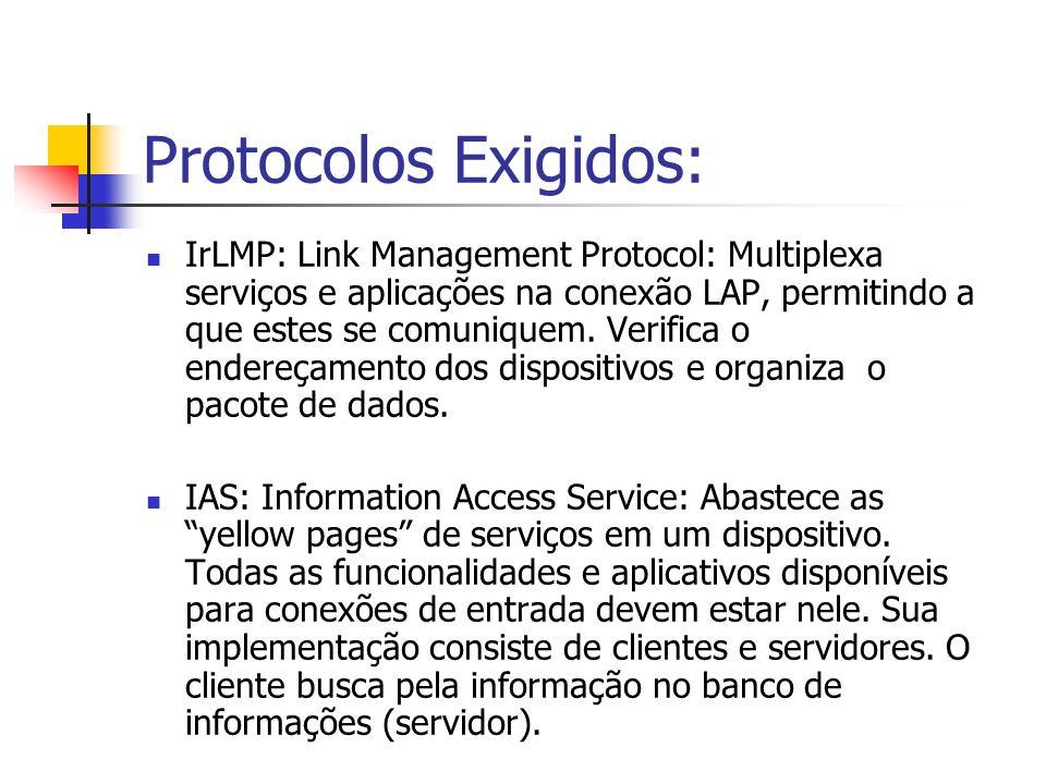 Protocolos Exigidos: IrLMP: Link Management Protocol: Multiplexa serviços e aplicações na conexão LAP, permitindo a que estes se comuniquem. Verifica