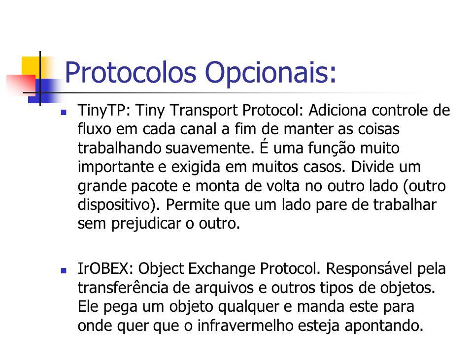 Protocolos Opcionais: TinyTP: Tiny Transport Protocol: Adiciona controle de fluxo em cada canal a fim de manter as coisas trabalhando suavemente. É um