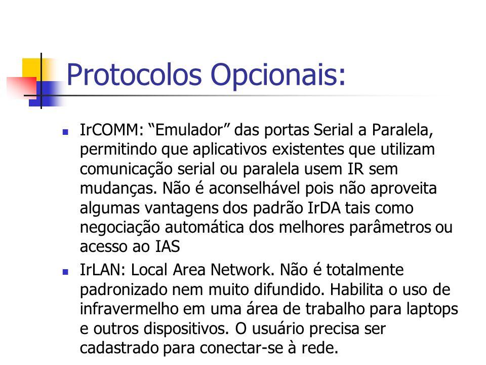 Protocolos Opcionais: IrCOMM: Emulador das portas Serial a Paralela, permitindo que aplicativos existentes que utilizam comunicação serial ou paralela