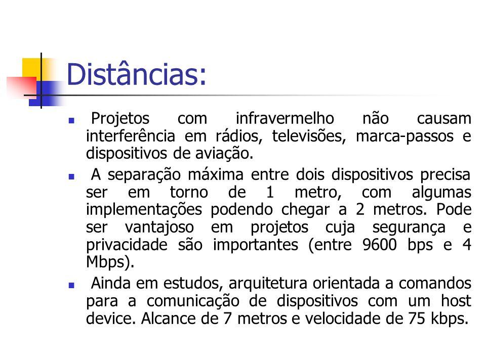 Distâncias: Projetos com infravermelho não causam interferência em rádios, televisões, marca-passos e dispositivos de aviação. A separação máxima entr