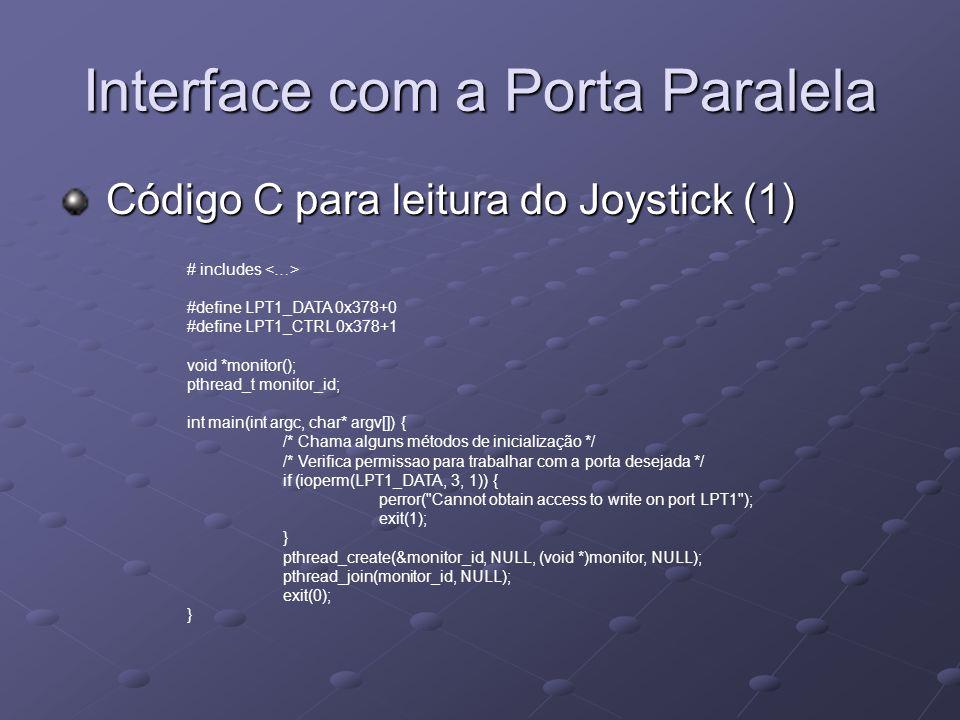Interface com a Porta Paralela Código C para leitura do Joystick (1) Código C para leitura do Joystick (1) # includes #define LPT1_DATA 0x378+0 #defin
