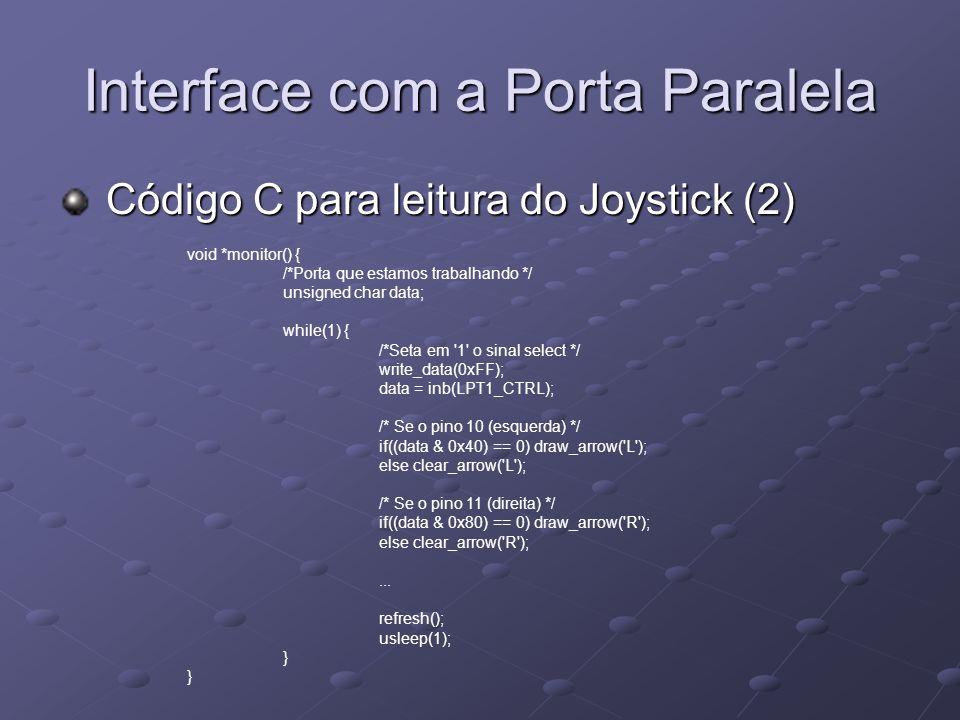 Interface com a Porta Paralela Código C para leitura do Joystick (2) Código C para leitura do Joystick (2) void *monitor() { /*Porta que estamos traba