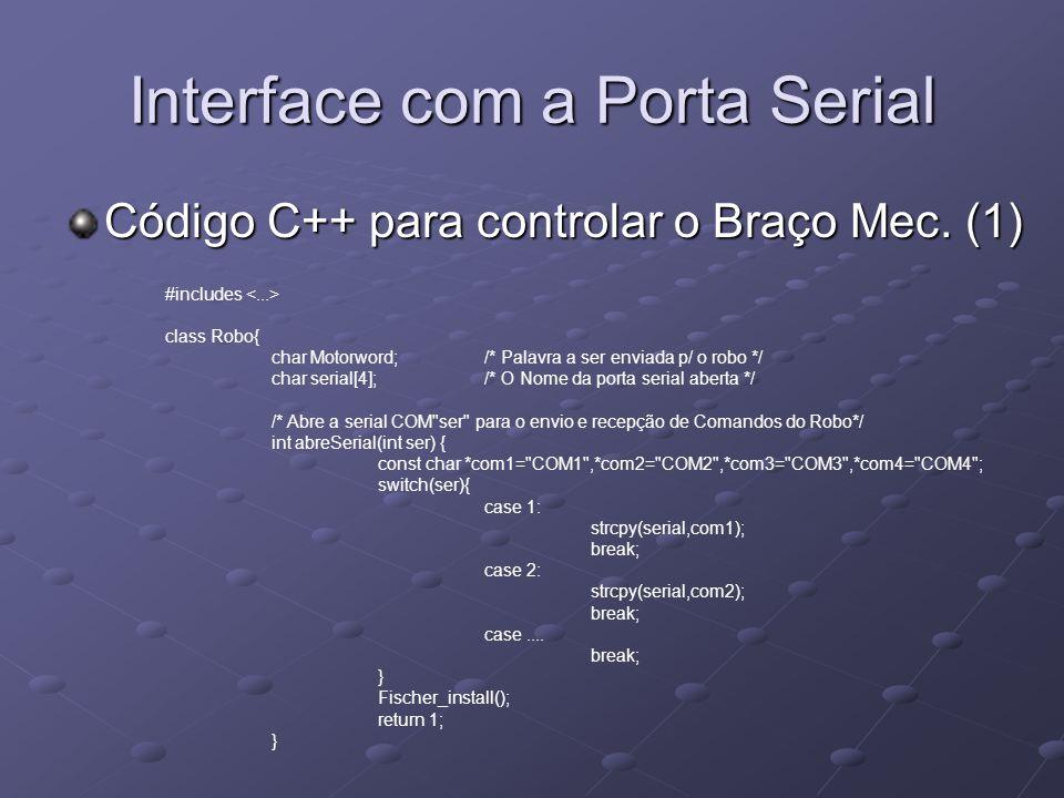 Interface com a Porta Serial Código C++ para controlar o Braço Mec. (1) #includes class Robo{ char Motorword;/* Palavra a ser enviada p/ o robo */ cha