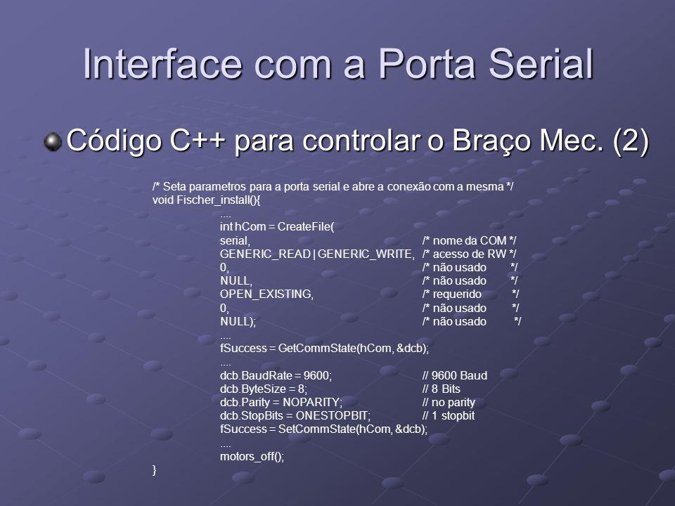 Interface com a Porta Serial Código C++ para controlar o Braço Mec. (2) /* Seta parametros para a porta serial e abre a conexão com a mesma */ void Fi