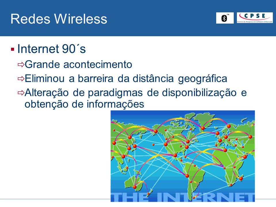 Redes Wireless Redes Wireless – Século XXI Nova quebra de paradigmas Desafios Tornar a tecnologia acessível a maioria dos usuários Migração de sistemas orientados a voz para sistemas orientados a dados IP Networks