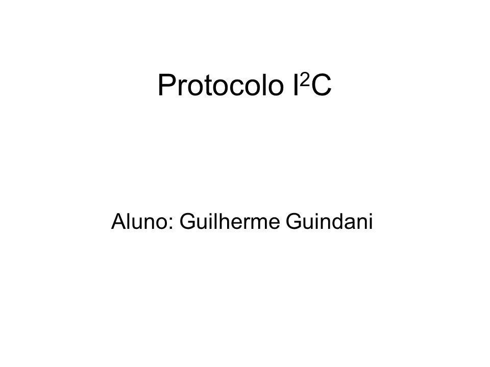 Protocolo I 2 C Aluno: Guilherme Guindani