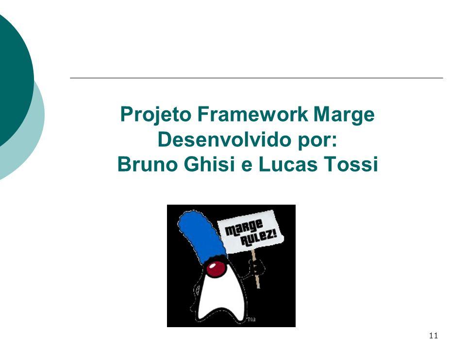 11 Projeto Framework Marge Desenvolvido por: Bruno Ghisi e Lucas Tossi