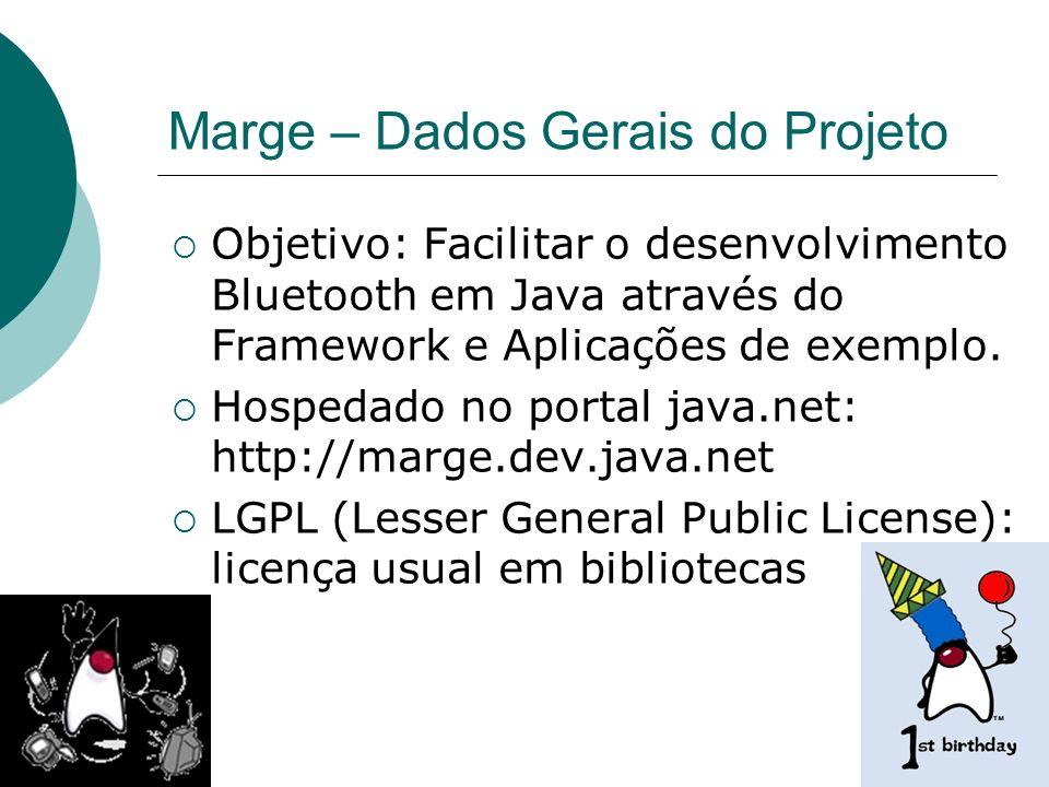 12 Marge – Dados Gerais do Projeto Objetivo: Facilitar o desenvolvimento Bluetooth em Java através do Framework e Aplicações de exemplo. Hospedado no