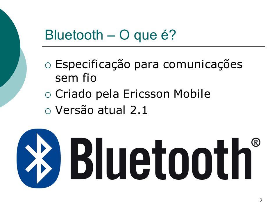 2 Bluetooth – O que é? Especificação para comunicações sem fio Criado pela Ericsson Mobile Versão atual 2.1