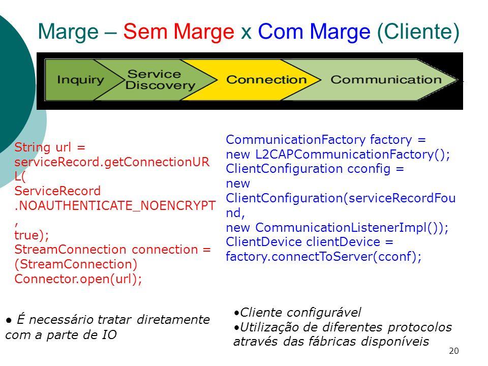 20 CommunicationFactory factory = new L2CAPCommunicationFactory(); ClientConfiguration cconfig = new ClientConfiguration(serviceRecordFou nd, new Comm