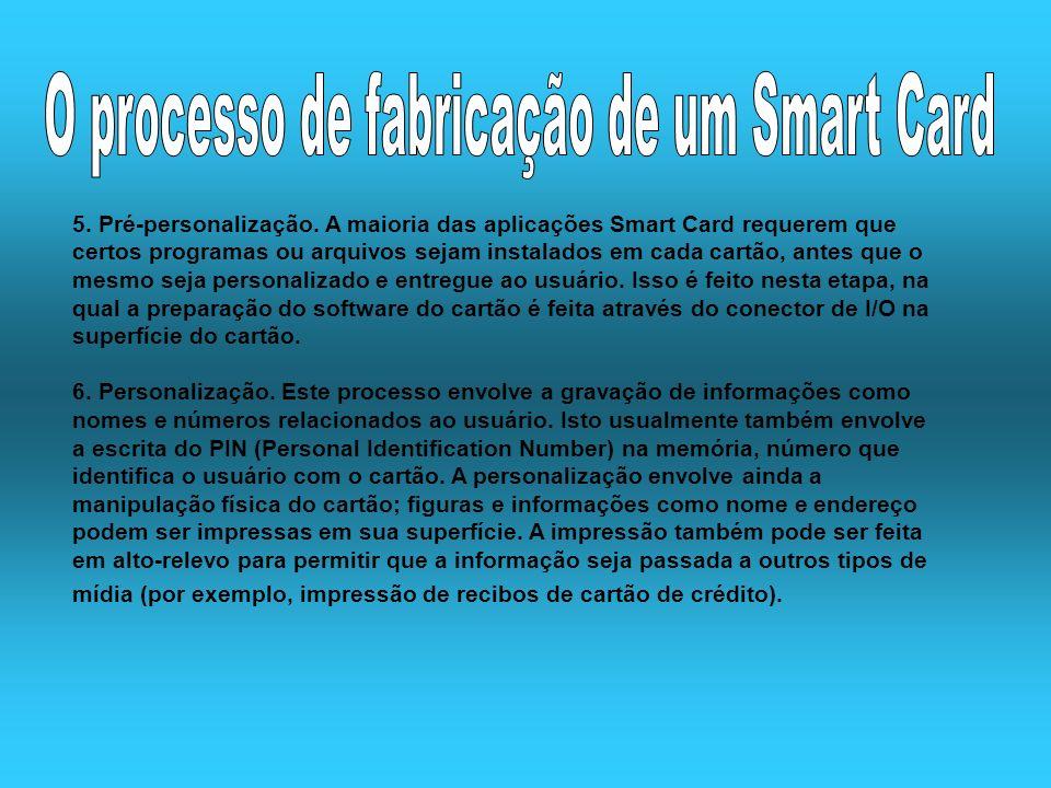 5. Pré-personalização. A maioria das aplicações Smart Card requerem que certos programas ou arquivos sejam instalados em cada cartão, antes que o mesm