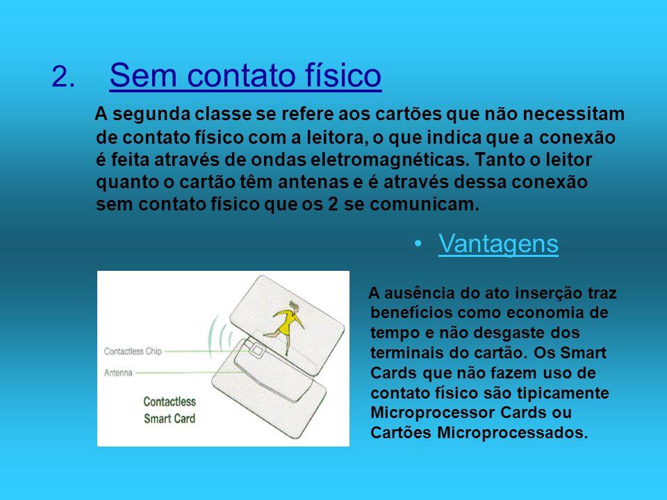 2. Sem contato físico A segunda classe se refere aos cartões que não necessitam de contato físico com a leitora, o que indica que a conexão é feita at