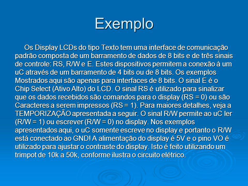 Exemplo Os Display LCDs do tipo Texto tem uma interface de comunicação padrão composta de um barramento de dados de 8 bits e de três sinais de control