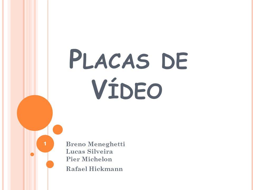 P LACAS DE V ÍDEO Breno Meneghetti Lucas Silveira Pier Michelon Rafael Hickmann 1