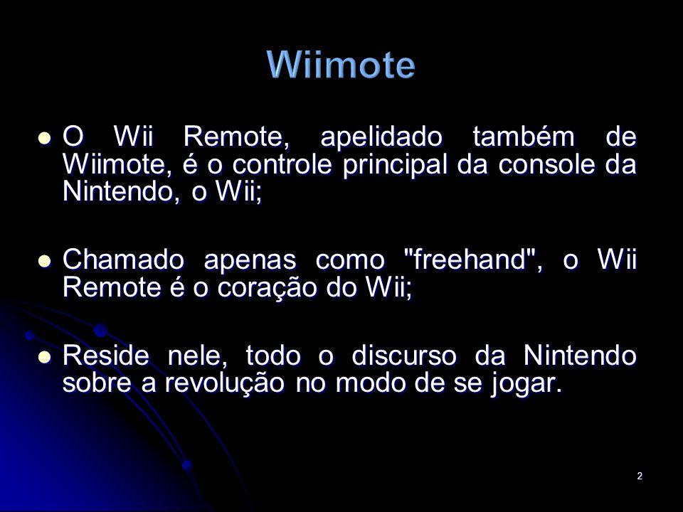 O Wii Remote, apelidado também de Wiimote, é o controle principal da console da Nintendo, o Wii; O Wii Remote, apelidado também de Wiimote, é o contro