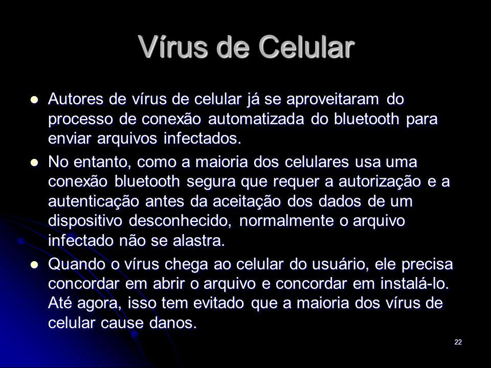Vírus de Celular Autores de vírus de celular já se aproveitaram do processo de conexão automatizada do bluetooth para enviar arquivos infectados. Auto