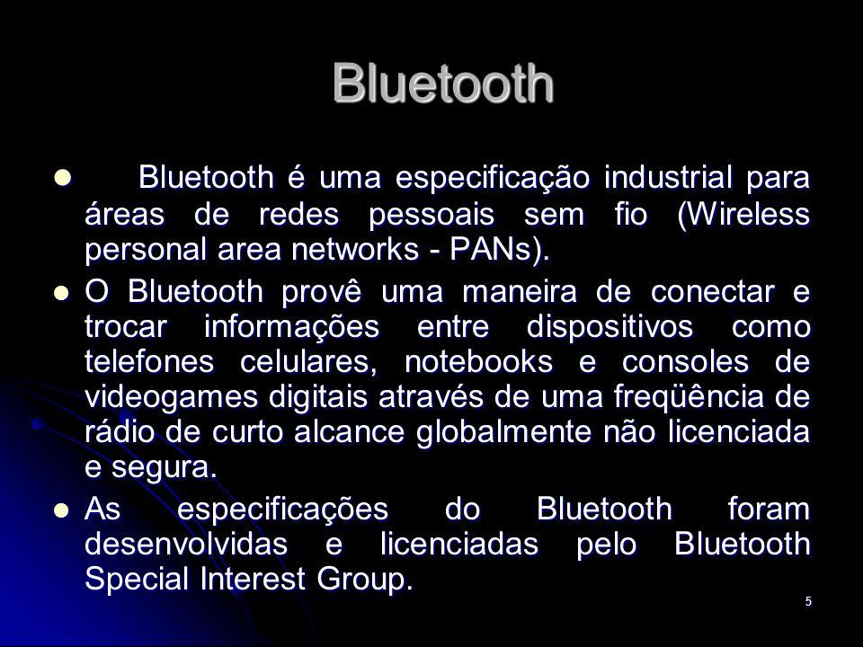 Bluetooth Bluetooth é uma especificação industrial para áreas de redes pessoais sem fio (Wireless personal area networks - PANs). Bluetooth é uma espe