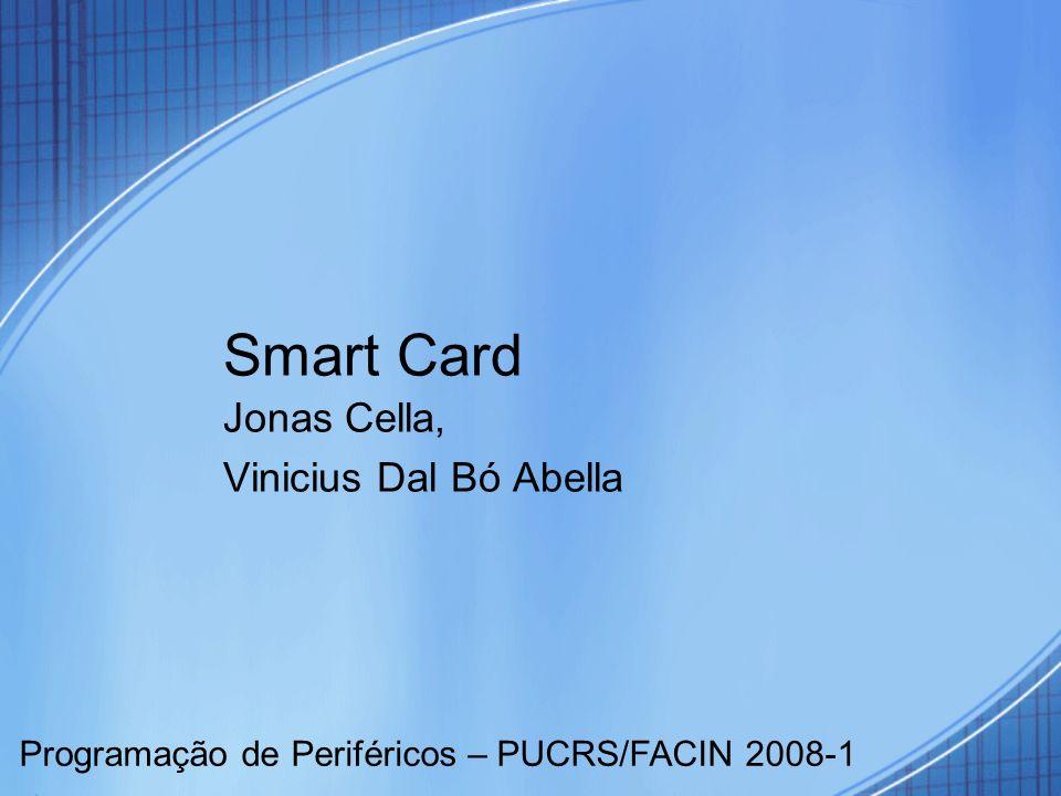 Smart Card Jonas Cella, Vinicius Dal Bó Abella Programação de Periféricos – PUCRS/FACIN 2008-1