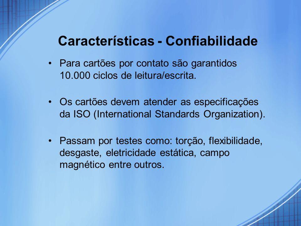 Características - Confiabilidade Para cartões por contato são garantidos 10.000 ciclos de leitura/escrita. Os cartões devem atender as especificações