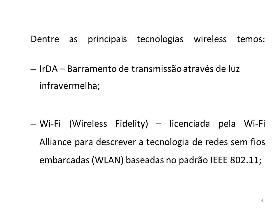 4 Dentre as principais tecnologias wireless temos: – IrDA – Barramento de transmissão através de luz infravermelha; – Wi-Fi (Wireless Fidelity) – lice