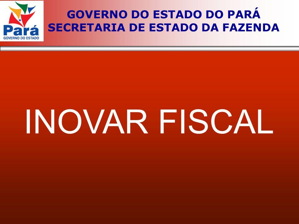 INOVAR FISCAL GOVERNO DO ESTADO DO PARÁ SECRETARIA DE ESTADO DA FAZENDA