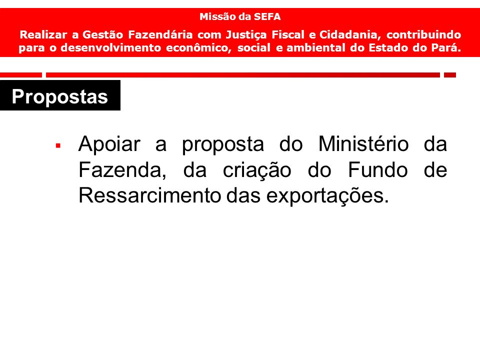 13 Apoiar a proposta do Ministério da Fazenda, da criação do Fundo de Ressarcimento das exportações.