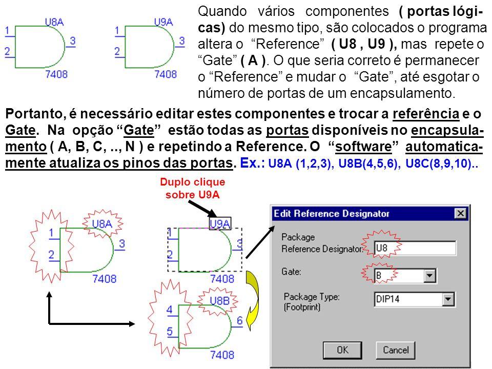Quando vários componentes ( portas lógi- cas) do mesmo tipo, são colocados o programa altera o Reference ( U8, U9 ), mas repete o Gate ( A ).
