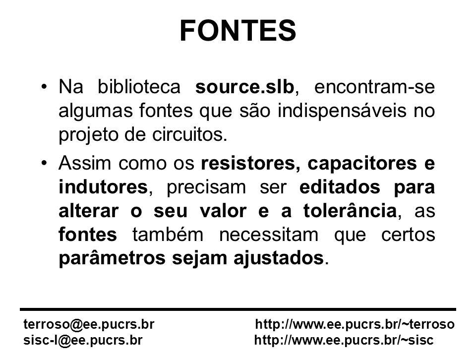 FONTES Na biblioteca source.slb, encontram-se algumas fontes que são indispensáveis no projeto de circuitos.