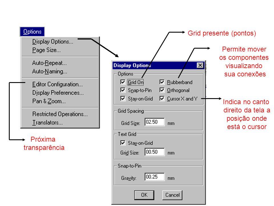 Grid presente (pontos) Permite mover os componentes visualizando sua conexões Indica no canto direito da tela a posição onde está o cursor Próxima transparência