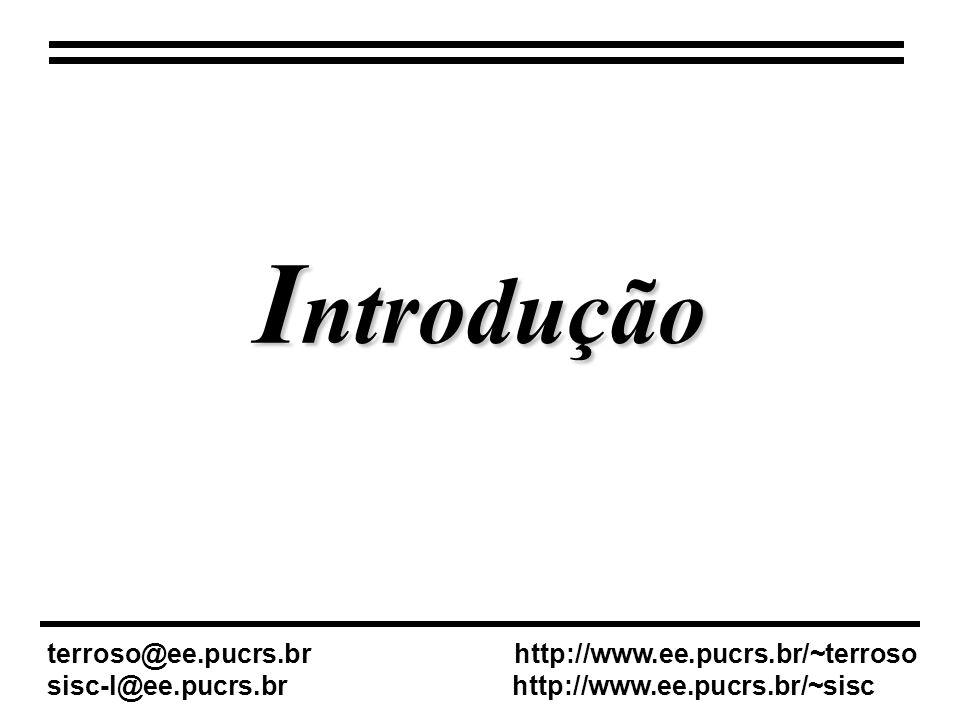 I ntrodução terroso@ee.pucrs.br http://www.ee.pucrs.br/~terroso sisc-l@ee.pucrs.br http://www.ee.pucrs.br/~sisc