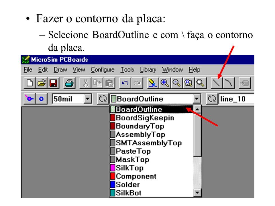 Fazer o contorno da placa: –Selecione BoardOutline e com \ faça o contorno da placa.