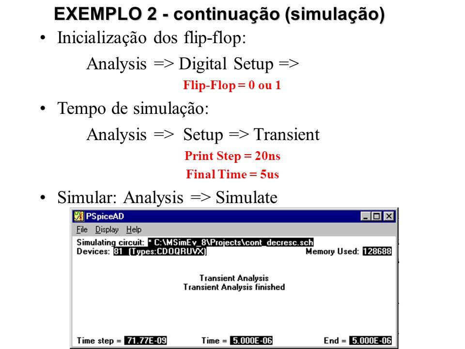 Inicialização dos flip-flop: Analysis => Digital Setup => Flip-Flop = 0 ou 1 Tempo de simulação: Analysis => Setup => Transient Print Step = 20ns Final Time = 5us Simular: Analysis => Simulate EXEMPLO 2 - continuação (simulação)
