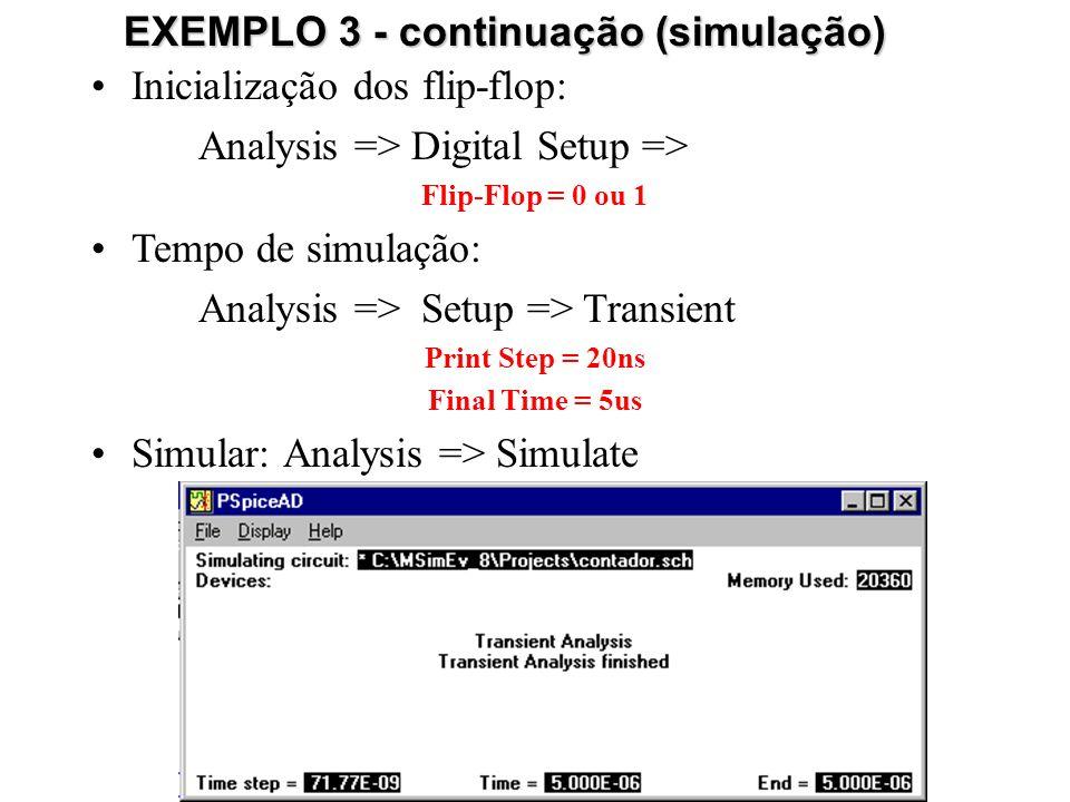 Inicialização dos flip-flop: Analysis => Digital Setup => Flip-Flop = 0 ou 1 Tempo de simulação: Analysis => Setup => Transient Print Step = 20ns Final Time = 5us Simular: Analysis => Simulate EXEMPLO 3 - continuação (simulação)