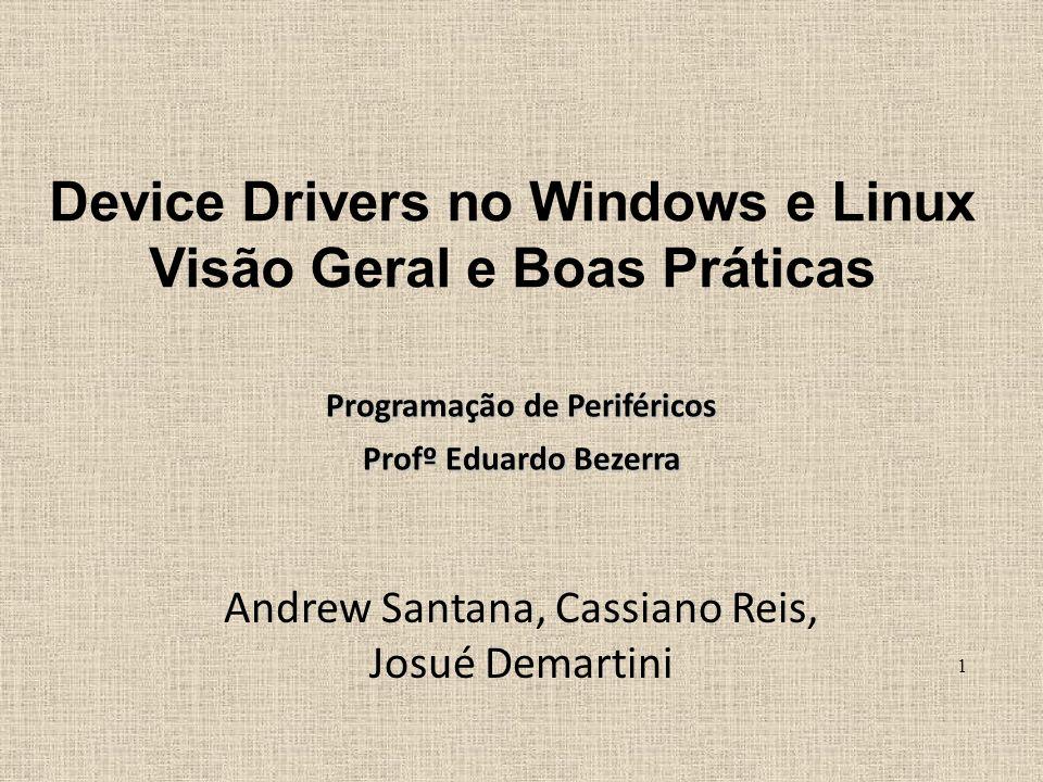Device Drivers no Windows e Linux Visão Geral e Boas Práticas Andrew Santana, Cassiano Reis, Josué Demartini Programação de Periféricos Profº Eduardo