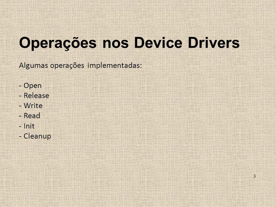 Operações nos Device Drivers Algumas operações implementadas: - Open - Release - Write - Read - Init - Cleanup 3