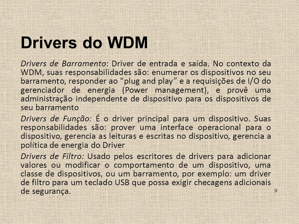 Drivers do WDM Drivers de Barramento: Driver de entrada e saída. No contexto da WDM, suas responsabilidades são: enumerar os dispositivos no seu barra