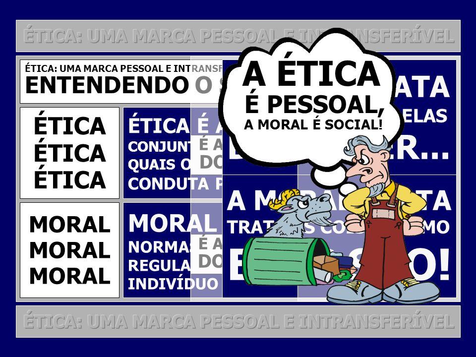 12 ÉTICA: UMA MARCA PESSOAL E INTRANSFERÍVEL O QUE É ÉTICA? É POSSÍVEL A CONVIVÊNCIA ÉTICA?