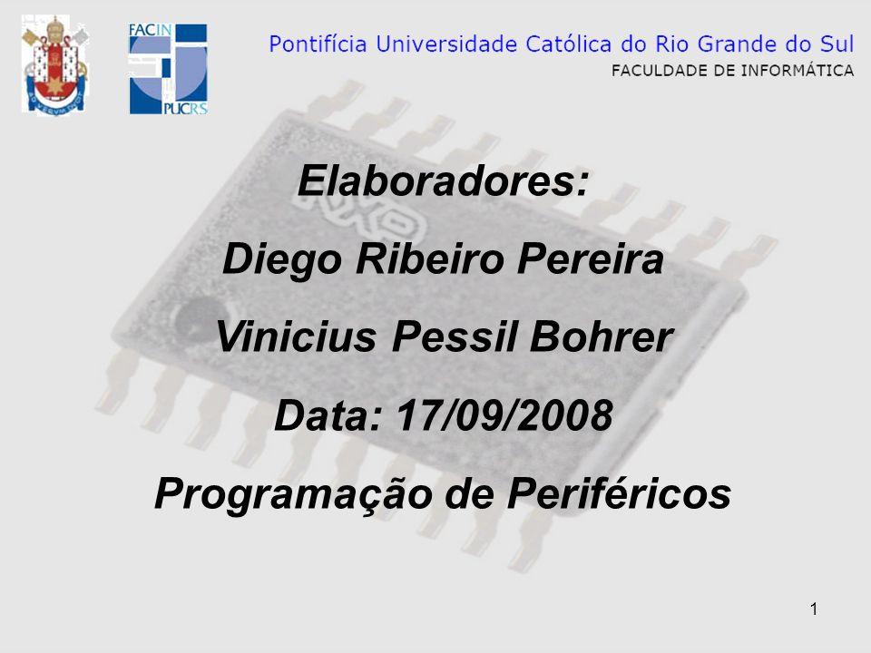 1 Elaboradores: Diego Ribeiro Pereira Vinicius Pessil Bohrer Data: 17/09/2008 Programação de Periféricos