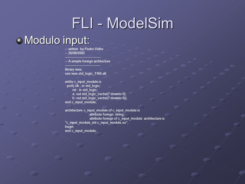 FLI - ModelSim Modulo input: -- written by Pedro Velho -- 26/08/2002 -------------------------------- -- A simple foreign archtecture ----------------