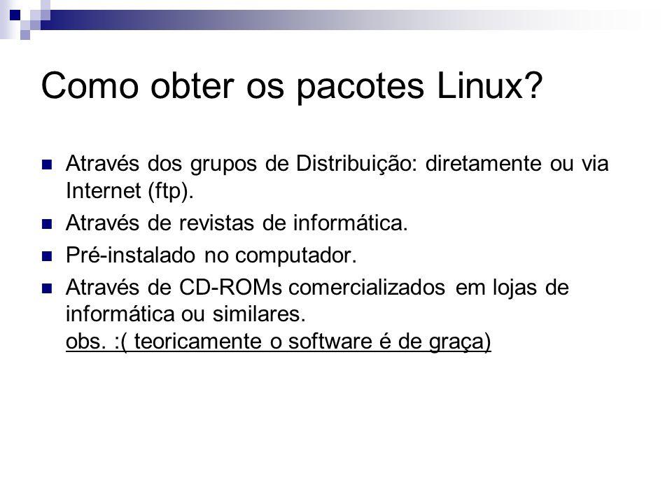 Como obter os pacotes Linux? Através dos grupos de Distribuição: diretamente ou via Internet (ftp). Através de revistas de informática. Pré-instalado