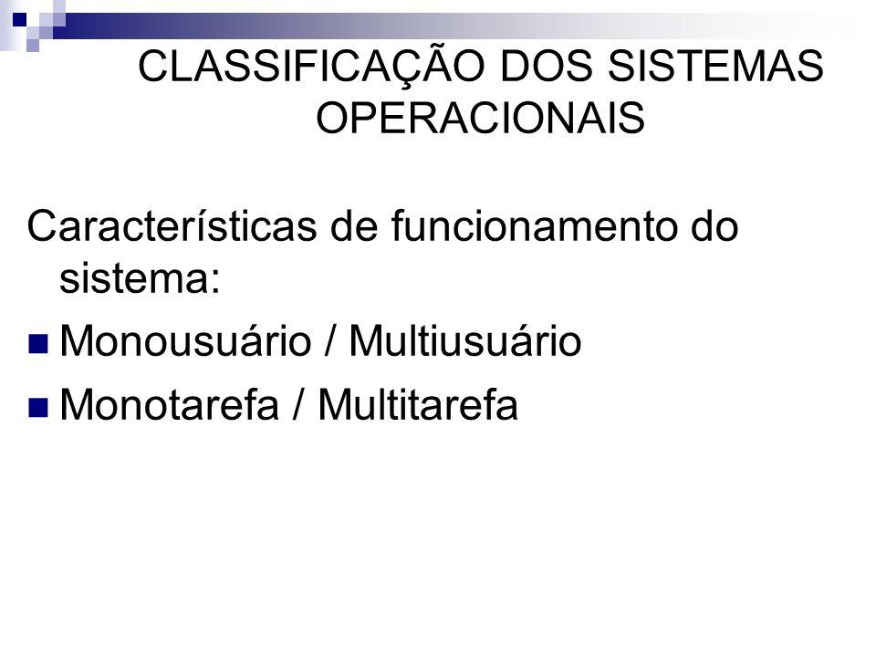 CLASSIFICAÇÃO DOS SISTEMAS OPERACIONAIS Características de funcionamento do sistema: Monousuário / Multiusuário Monotarefa / Multitarefa