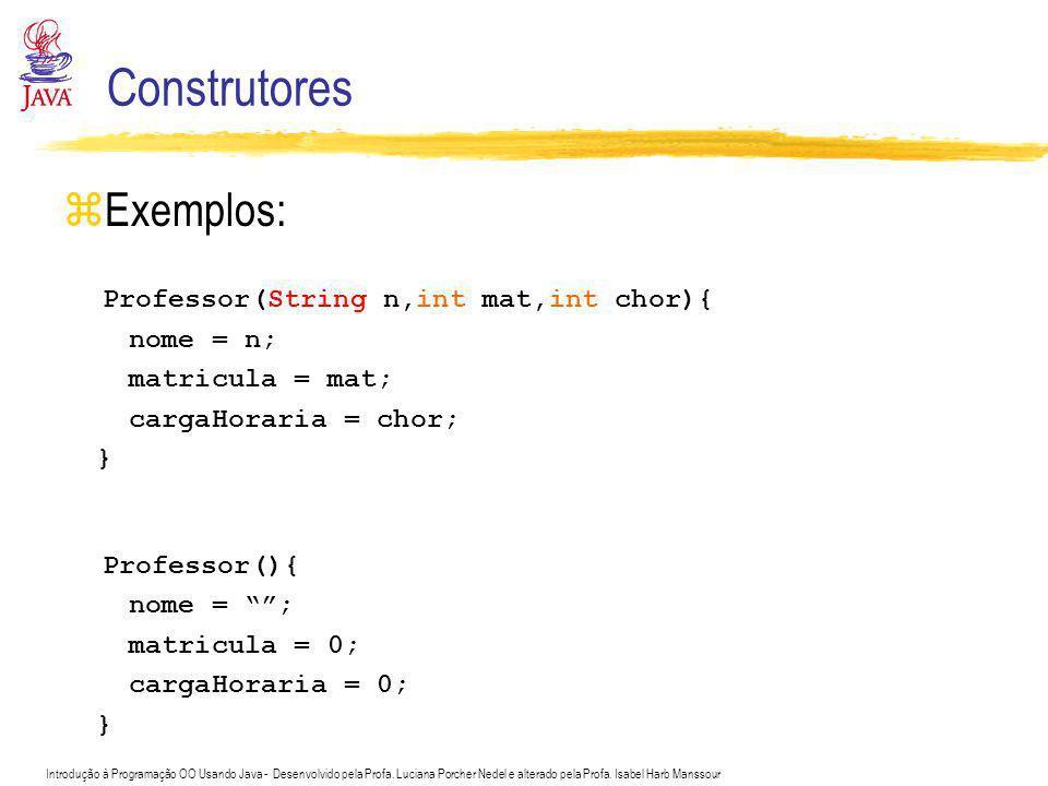 Introdução à Programação OO Usando Java - Desenvolvido pela Profa. Luciana Porcher Nedel e alterado pela Profa. Isabel Harb Manssour Construtores zExe
