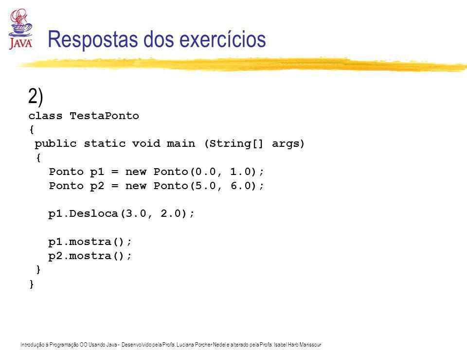 Introdução à Programação OO Usando Java - Desenvolvido pela Profa. Luciana Porcher Nedel e alterado pela Profa. Isabel Harb Manssour Respostas dos exe