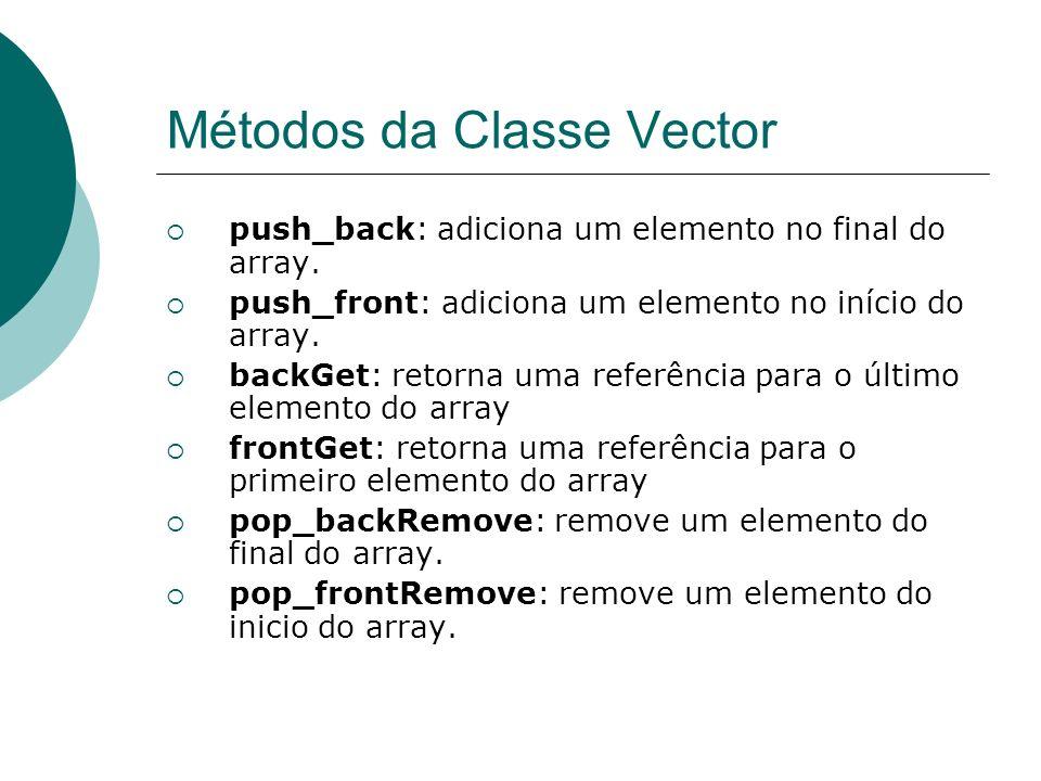 Métodos da Classe Vector push_back: adiciona um elemento no final do array. push_front: adiciona um elemento no início do array. backGet: retorna uma